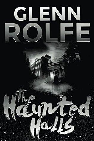 The Haunted Halls by Glenn Rolfe