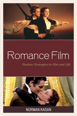 Romance Film: Passion Strategies In Film And Life by Norman Kagan
