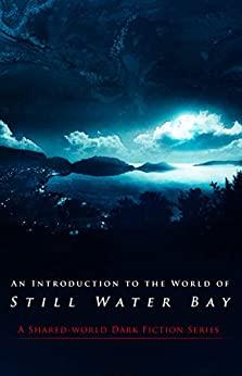 An Introduction to the World of Still Water Bay: A Shared-world Dark Fiction Series by Joe Mynhardt, Red Lagoe, Guy Medley, Naching T. Kassa, Crystal Lake Publishing, Jay Wilburn