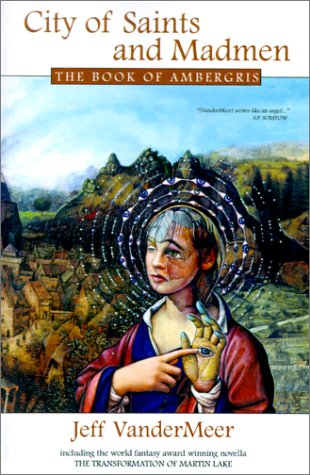 City of Saints and Madmen: The Book of Ambergris by Jeff VanderMeer, Michael Moorcock, Eric Schaller