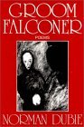 Groom Falconer by Norman Dubie