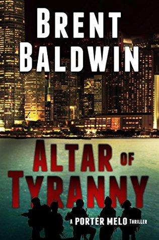 Altar of Tyranny: A Porter Melo Thriller by Brent Baldwin