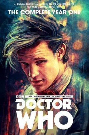 Doctor Who : The Eleventh Doctor Complete Year One by Warren Pleece, Al Ewing, Rob Williams, Simon Fraser