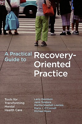 A Practical Guide to Recovery-Oriented Practice: Tools for Transforming Mental Health Care by Michael Rowe, Janis Tondora, Larry Davidson