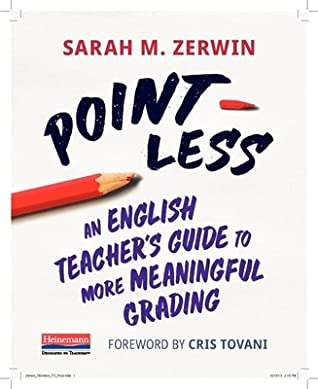 Point-Less: An English Teacher's Guide to More Meaningful Grading by Sarah M Zerwin