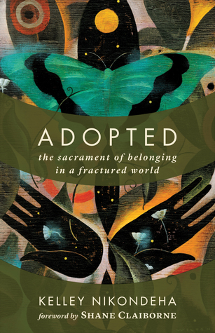 Adopted: The Sacrament of Belonging in a Fractured World by Kelley Nikondeha