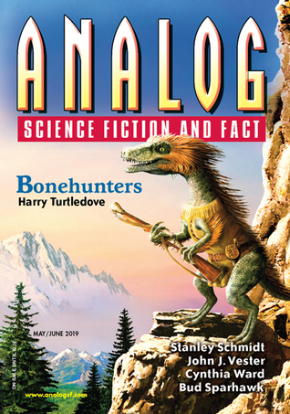 Analog Science Fiction and Fact May/June 2019 (Vol 139, Nos 5&6) by Liam Hogan, Stanley Schmidt, Mary Soon Lee, Cynthia Ward, Frank Smith, Marissa Lingen, John J. Vester, Joe M. McDermott, Mary E. Lowd, David Ebenbach, Bruce Boston, Alex Shvartsman, Bud Sparhawk, Dave Creek, Wendy Nikel, Josh Pearce, Guy Stewart, Harry Turtledove, Edward M. Lerner, Joshua Cole, Brude McAllister, J.T. Sharrah, Anthony Lewis, Richard A. Lovett, Don Sakers, Alec Nevala-Lee, Phoebe Barton, John G. Cramer, Trevor Quachri, Eric Cline