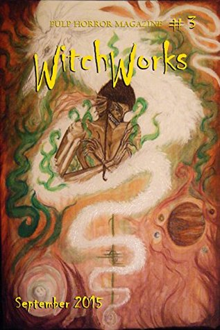 Witchworks #3: Pulp Horror Magazine by Calvin Demmer, Troy Vevasis, Steven Spellman, Dylan Krider, Jill Hand, Michelle Podsiedlik, Sean Mulroy, Joshua Dobson, Noah Patterson