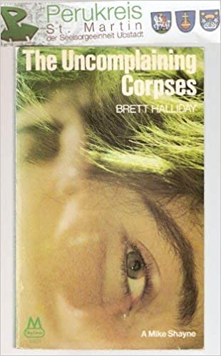 The Uncomplaining Corpses by Brett Halliday