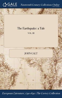 The Earthquake: A Tale; Vol. III by John Galt