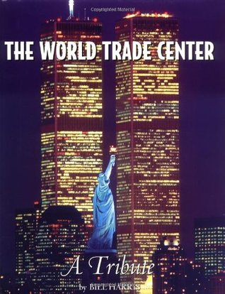 The World Trade Center: A Tribute by Bill Harris