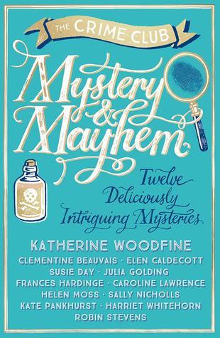 Mystery & Mayhem: Twelve Deliciously Intriguing Mysteries by Katherine Woodfine