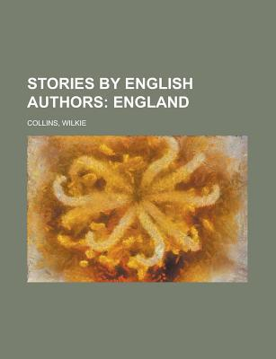 Stories by English Authors: England by F.W. Robinson, Charles Reade, Angelo Lewis, Amelia B. Edwards, Thomas Hardy, Anthony Hope, Wilkie Collins