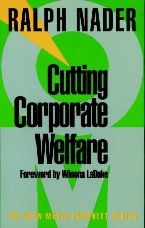Cutting Corporate Welfare by Ralph Nader, Winona LaDuke