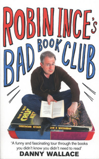 Robin Ince's Bad Book Club: One Man's Quest to Uncover the Books That Taste Forgot by Robin Ince