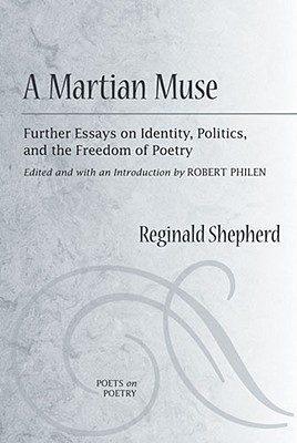A Martian Muse: Further Essays on Identity, Politics, and the Freedom of Poetry by Reginald Shepherd