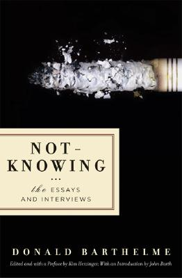 Not-Knowing: The Essays and Interviews by Donald Barthelme