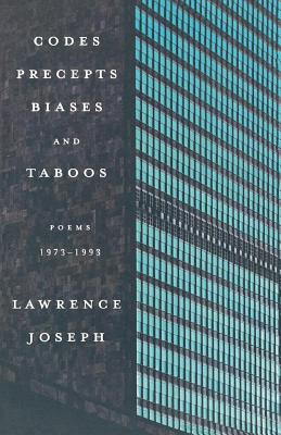 Codes, Precepts, Biases, and Taboos: Poems 1973-1993 by Lawrence Joseph