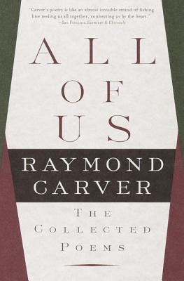 All of Us: The Collected Poems by Raymond Carver