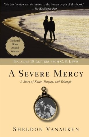 A Severe Mercy: A Story of Faith, Tragedy and Triumph by C.S. Lewis, Sheldon Vanauken