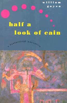Half a Look of Cain: A Fantastical Narrative by William Goyen