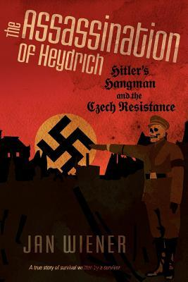 The Assassination of Heydrich: Hitler's Hangman and the Czech Resistance by Gerald Hausman, William L. Shirer, Jan G. Wiener