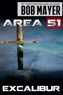 Area 51 Excalibur by Bob Mayer