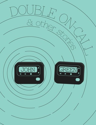 Double On-Call and Other Stories by John Green
