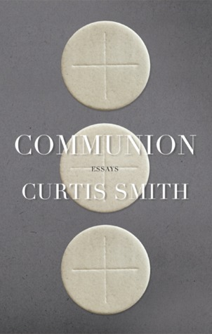 Communion by Curtis Smith