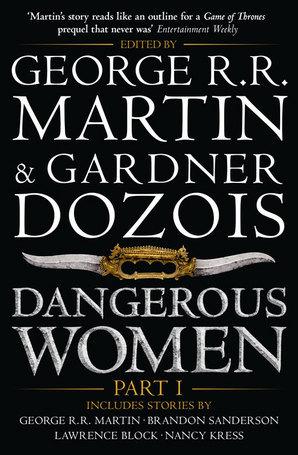 Dangerous WomenPart I by Nancy Kress, Brandon Sanderson, Megan Abbott, Carrie Vaughn, Lawrence Block, Joe R. Lansdale, Gardner Dozois, George R.R. Martin