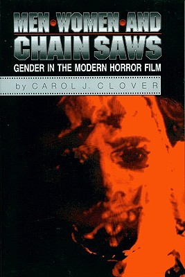 Men, Women, and Chain Saws: Gender in the Modern Horror Film by Carol J. Clover