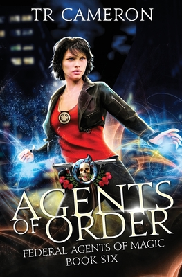 Agents of Order: An Urban Fantasy Action Adventure by Tr Cameron, Michael Anderle, Martha Carr
