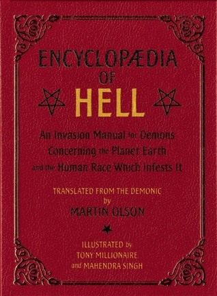 Encyclopaedia of Hell: An Invasion Manual For Demons Concerning the Planet Earth and the Human Race Which Infests It by Martin Olson, Mahendra Singh, Tony Millionaire