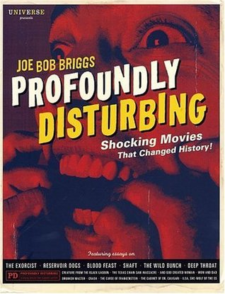 Profoundly Disturbing: The Shocking Movies That Changed History by Joe Bob Briggs