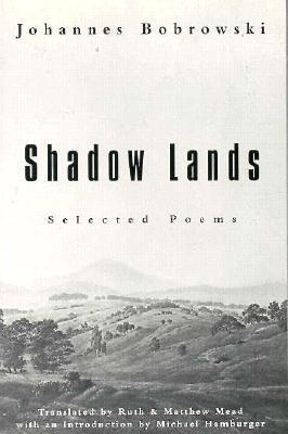 Shadow Lands: Selected Poems by Ruth Mead, Matthew Mead, Michael Hamburger, Johannes Bobrowski