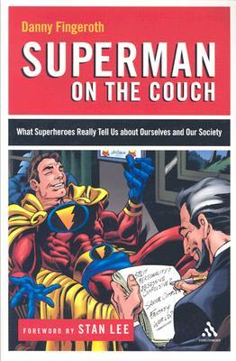 Superman on the Couch: What Superheroes Really Tell Us about Ourselves and Our Society by Danny Fingeroth, Stan Lee