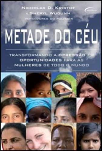 Metade do Céu - Transformando a opressão em oportunidades para as mulheres de todo o mundo by Sheryl WuDunn, Nicholas D. Kristof