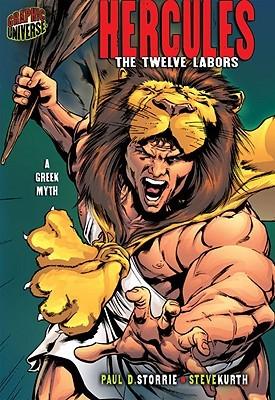Hercules: The Twelve Labors a Greek Myth by Paul D. Storrie, Steve Kurth