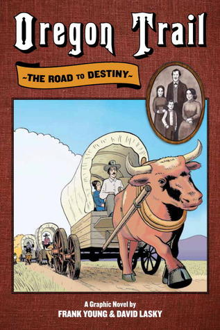 Oregon Trail: The Road to Destiny by David Lasky, David Lasky, Frank M. Young