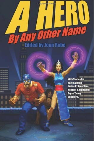 A Hero by Any Other Name by Aaron Allston, Janine K. Spendlove, Michael A. Stackpole, Ron Garner, R.T. Kaelin, Jean Rabe, Maxwell Alexander Drake, Maggie Allen, Bryan Young