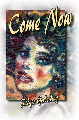 Come Now by Rodger Gerberding