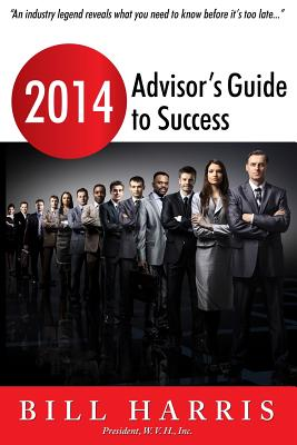 2014 Advisor's Guide to Success by Bill Harris