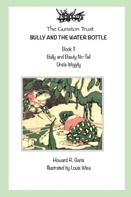 Bully And The Water Bottle: Book 11 - Uncle Wiggily by Howard R. Garis