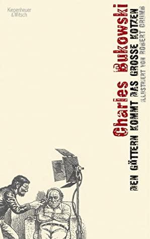 Den Göttern Kommt Das Große Kotzen by Charles Bukowski, Robert Crumb, Carl Weissner