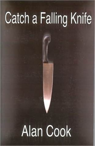 Catch A Falling Knife by Alan Cook
