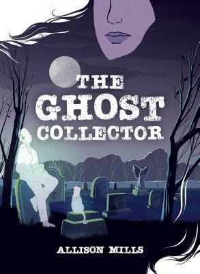 The Ghost Collector by Allison Mills