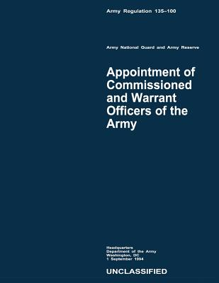 Appointment of Commissioned and Warrant Officers of the Army (Army Regulation 135-100) by Department Of the Army