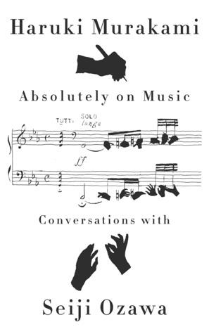 Absolutely on Music: Conversations with Seiji Ozawa by Seiji Ozawa, Haruki Murakami