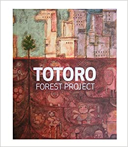 Totoro Forest Project by John Lasseter, Ronnie Del Carmen, Enrico Casarosa, Yukino Pang, Daisuke Tsutsumi