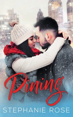 Pining: A holiday slow-burn, friends-to-lovers romance by Stephanie Rose
